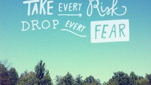 take-every-risk-drop-every-fear
